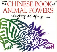 The Chinese Book Of Animal Powers - Chungliang Al Huang