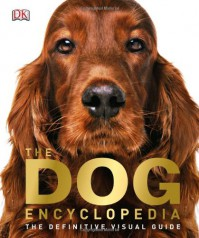 The Dog Encyclopedia: The Definitive Visual Guide - Kim Dennis-Bryan