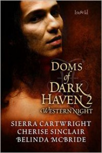Doms of Dark Haven 2: Western Night (Mountain Masters & Dark Haven, #2.5) - Sierra Cartwright, Cherise Sinclair, Belinda McBride