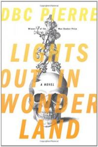 Lights Out in Wonderland: A Novel - D.B.C. Pierre