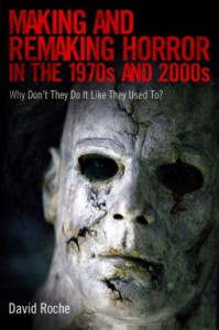 Making and Remaking Horror in the 1970s and 2000s: Why Don T They Do It Like They Used To? - David Roche