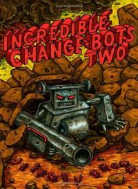 Incredible Change-Bots Two - Jeffrey Brown