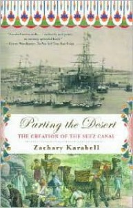 Parting the Desert: The Creation of the Suez Canal - Zachary Karabell