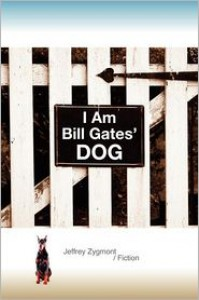 I Am Bill Gates' Dog - Jeffrey Zygmont