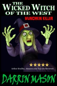 The Wicked Witch of the West: Munchkin Killer - Darrin Mason