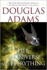 Life, the Universe and Everything (Hitchhiker's Guide Series #3) -