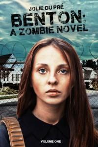 Benton: A Zombie Novel (Book 1) - Jolie du Pre