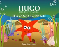 Hugo the Happy Starfish-It's Good To Be Me - Suzy Liebermann