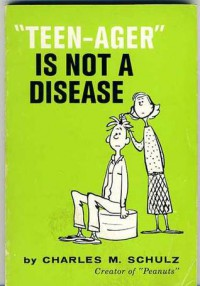 'Teen-Ager' Is Not A Disease - Charles M. Schulz