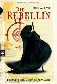 Die Rebellin  - Trudi Canavan