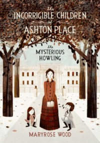 The Mysterious Howling (Incorrigible Children of Ashton Place Series) - Maryrose Wood, Jon Klassen