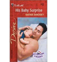 His Baby Surprise (Bachelors and Babies, #6) - Kathie DeNosky