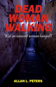 Dead Woman Walking: was an innocent woman hanged? - Allan Peters