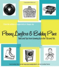 Penny Loafers & Bobby Pins: Tales and Tips from Growing Up in the '50s and '60s - Julie Sanvidge Florence, Jean Sanvidge Wouters, Diane Sanvidge Seckar, Susan Sanvidge