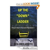 "UP THE ""DOWN"" LADDER ~ Simple Ideas to Overcome Depression - Dolores Ayotte"