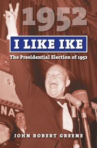 I Like Ike: The Presidential Election of 1952 - John Robert Greene