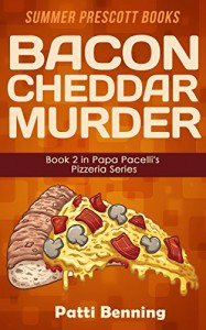 Bacon Cheddar Murder: Book 2 in Papa Pacelli's Pizzeria Series - Patti Benning