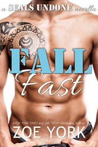 Fall Fast: Navy SEAL erotic romance (SEALs Undone Book 5) - Zoe York