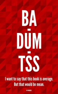 Ba Dum Tss!: 147 Jokes That Are So Bad, They're Actually Funny! A Hilarious Collection of the Worst Humor in the World. - Fred Zehl
