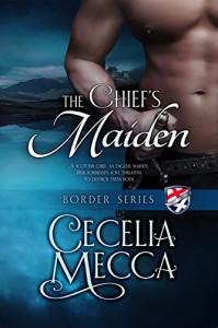 The Chief's Maiden: Border Series Book 2 (Volume 3) - Cecelia Mecca