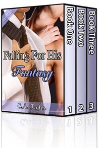 Falling for His Fantasy: Books 1 - 3 (Gay Billionaire Erotic Romance Bundle) - C.A. Taylor