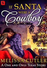 If Santa Were a Cowboy (One and Only Texas) - Melissa Cutler