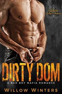 Dirty Dom: Valetti Crime Family (A Bad Boy Mafia Romance) - Donna Hokanson, Willow Winters