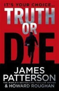 Truth or Die - James Patterson, Howard Roughan