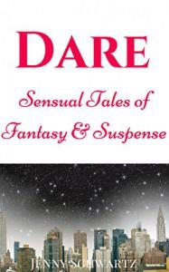 Dare: Sensual Tales of Fantasy and Suspense - Jenny Schwartz