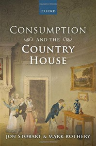 Consumption and the Country House - Mark Rothery, Jon Stobart