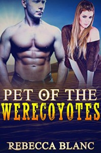 Pet of the Werecoyotes (BBW Paranormal Shapeshifter Romance) - Rebecca Blanc