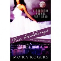 Two Weddings (and One Near Funeral) (Southern Arcana, #3.5) - Moira Rogers