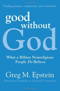 Good Without God: What a Billion Nonreligious People Do Believe - Greg Epstein
