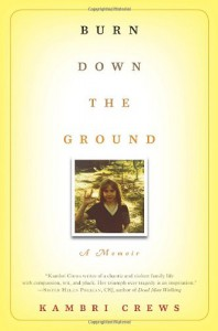 Burn Down the Ground: A Memoir - Kambri Crews