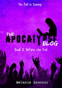 Before the End (The Apocalypse Blog, #0) - Melanie Edmonds