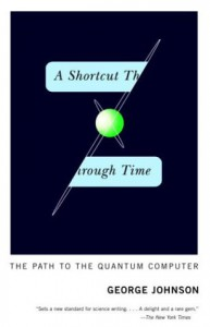 A Shortcut Through Time: The Path to the Quantum Computer - George Johnson