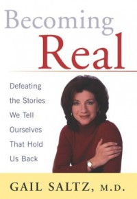 Becoming Real: Defeating the Stories We Tell Ourselves That Hold Us Back - Gail Saltz