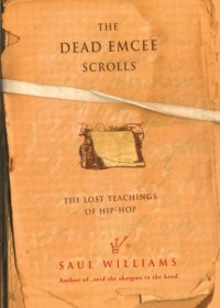 The Dead Emcee Scrolls: The Lost Teachings of Hip-Hop - Saul Williams
