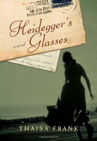 Heidegger's Glasses - Thaisa Frank