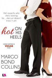 Hot on His Heels (What Happens in Vegas) - Margo Bond Collins