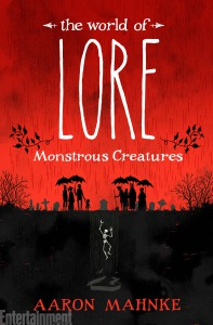 The World of Lore: Monstrous Creatures - Aaron Mahnke