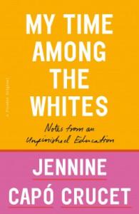 My Time Among the Whites - Jennine Capo Crucet