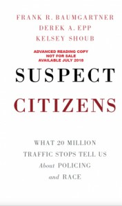 Suspect Citizens: What 20 Million Traffic Stops Tell Us about Policing and Race - Frank R. Baumgartner, Derek A. Epp, Kelsey Shoub