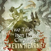 Two Tales of the Iron Druid Chronicles - Kevin Hearne, Kevin Hearne, Luke Daniels
