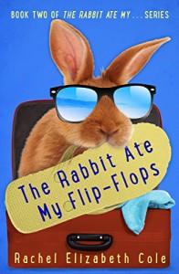 The Rabbit Ate My Flip-Flops (The Rabbit Ate My... Book 2) - Rachel Elizabeth Cole