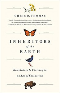 Inheritors of the Earth: How Nature Is Thriving in an Age of Extinction - Chris D. Thomas