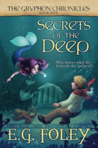 Secrets of the Deep (The Gryphon Chronicles, Book 5) - E.G. Foley