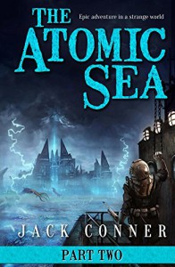 The Atomic Sea: Volume Two: Epic Fantasy and Science Fiction Adventure Series - Jack Conner