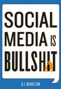 Social Media Is Bullshit - B.J. Mendelson