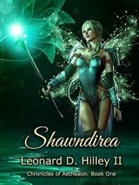 Shawndirea: Chronicles of Aetheaon: Book One - Leonard D. Hilley II